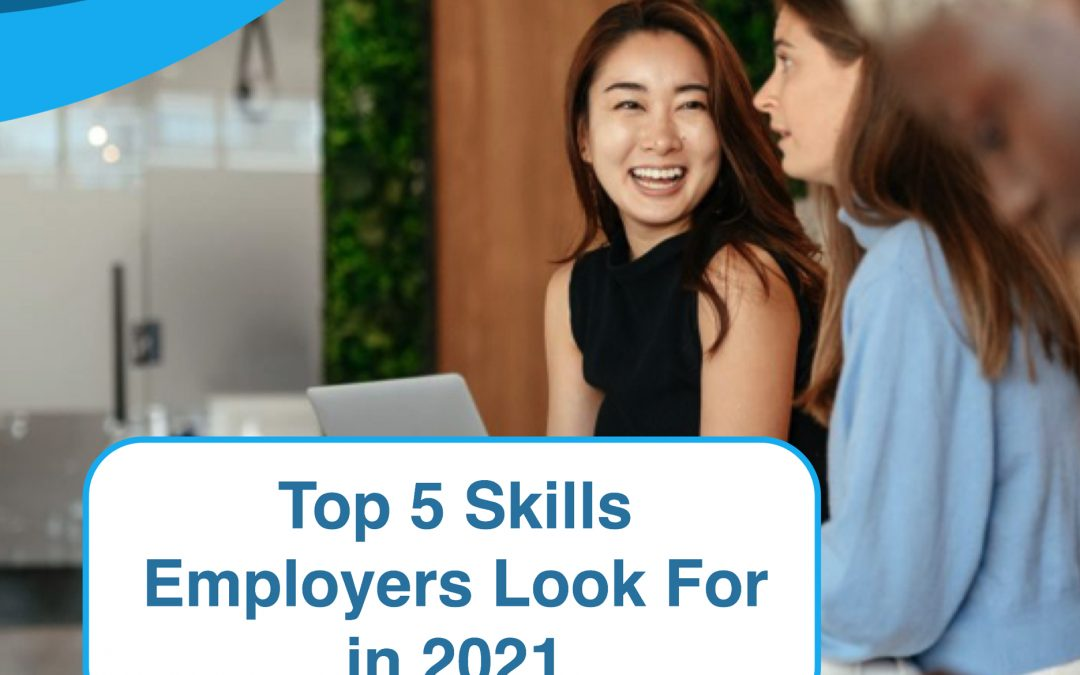 Top 5 Skills Employers Look For in 2021